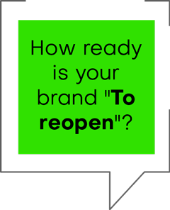 """HOW READY IS YOUR BRAND """"TO REOPEN """"?"""